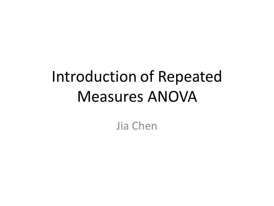 Introduction of Repeated Measures ANOVA Jia Chen