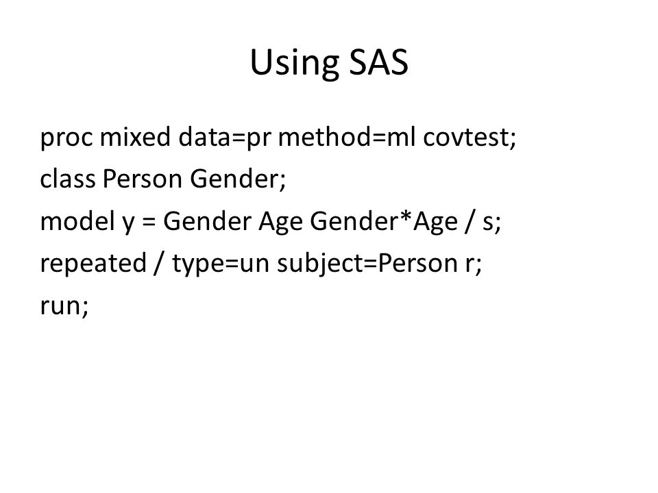 Using SAS proc mixed data=pr method=ml covtest; class Person Gender; model y = Gender Age Gender*Age / s; repeated / type=un subject=Person r; run;