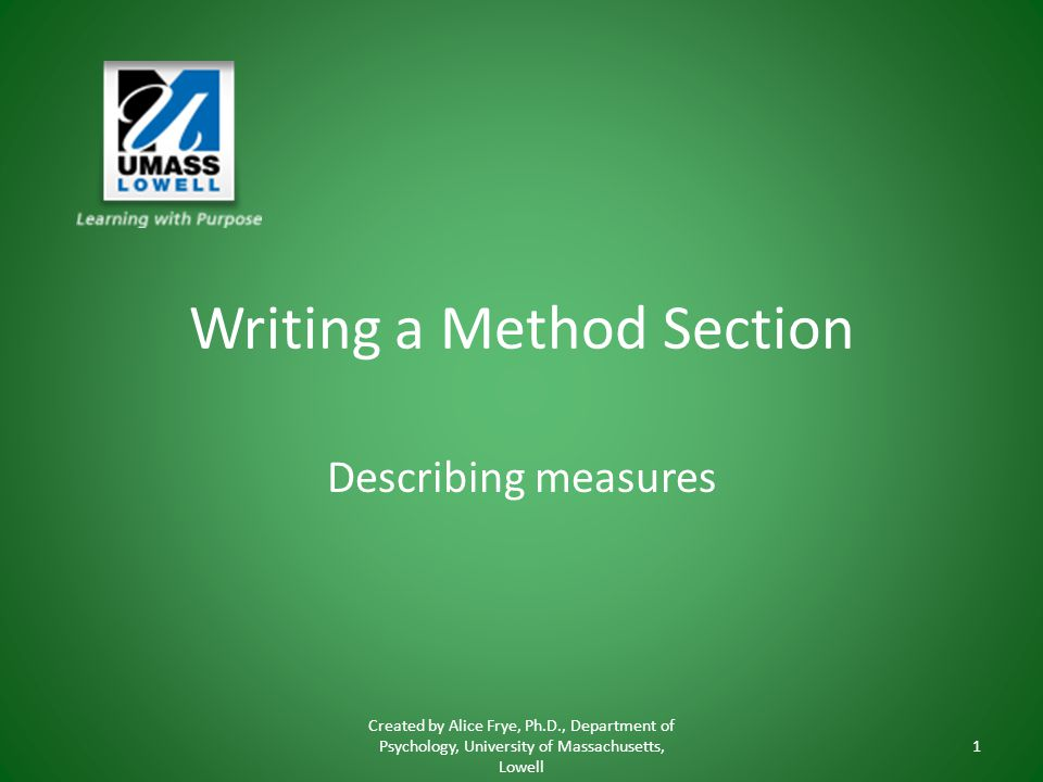 Writing a Method Section Describing measures Created by Alice Frye, Ph.D., Department of Psychology, University of Massachusetts, Lowell 1