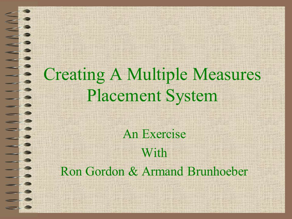 Creating A Multiple Measures Placement System An Exercise With Ron Gordon & Armand Brunhoeber