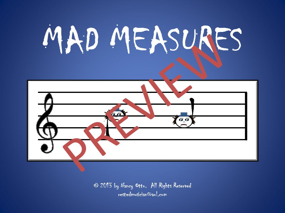 MAD MEASURES © 2013 by Nancy Otto. All Rights Reserved restedmusician@aol.com l l PREVIEW