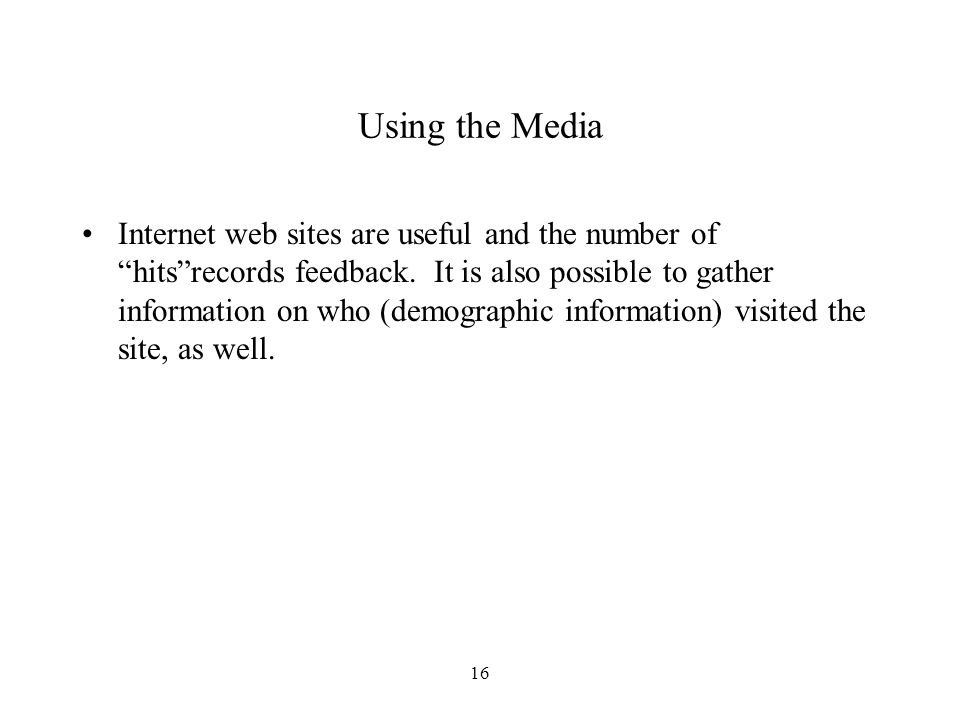 16 Using the Media Internet web sites are useful and the number of hits records feedback.