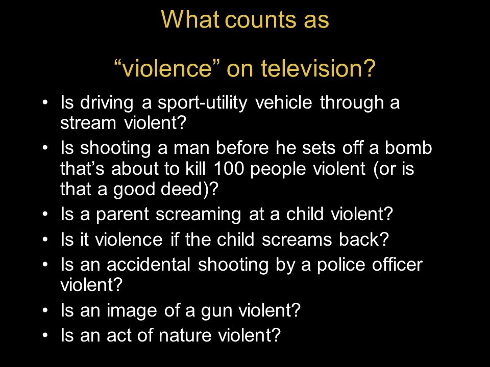 """What counts as """"violence"""" on television? Is driving a sport-utility vehicle through a stream violent? Is shooting a man before he sets off a bomb that"""