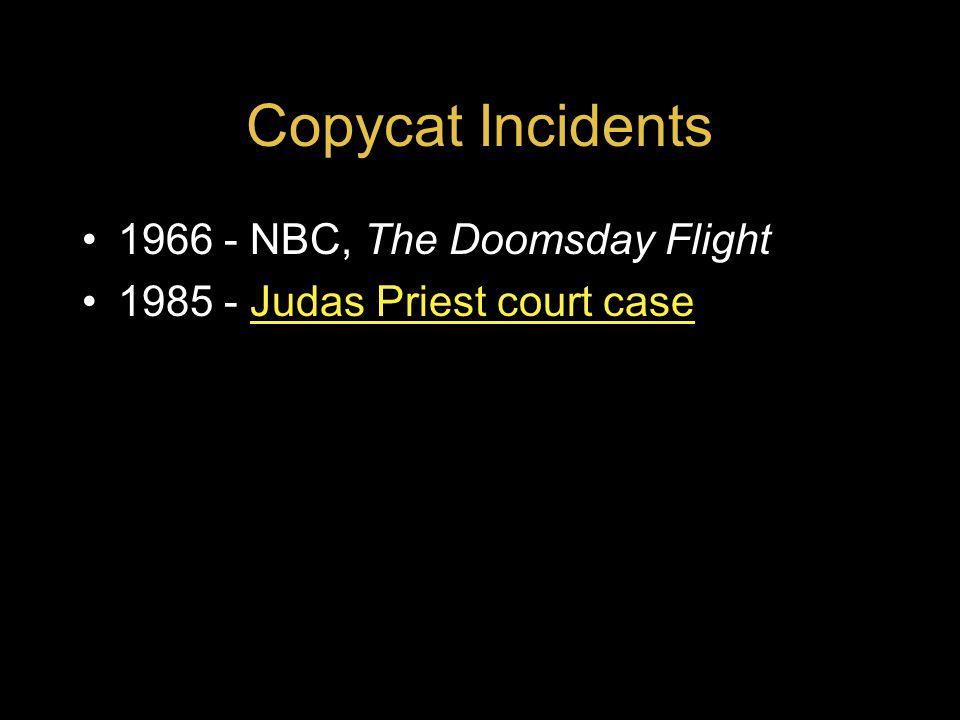 Copycat Incidents 1966 - NBC, The Doomsday Flight 1985 - Judas Priest court caseJudas Priest court case