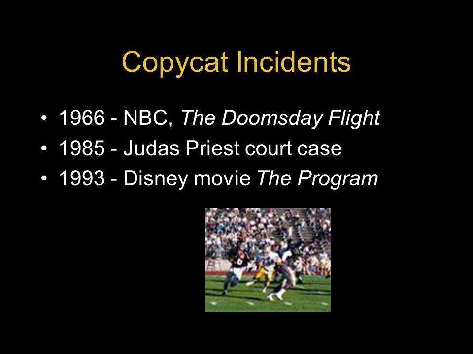 Copycat Incidents 1966 - NBC, The Doomsday Flight 1985 - Judas Priest court case 1993 - Disney movie The Program