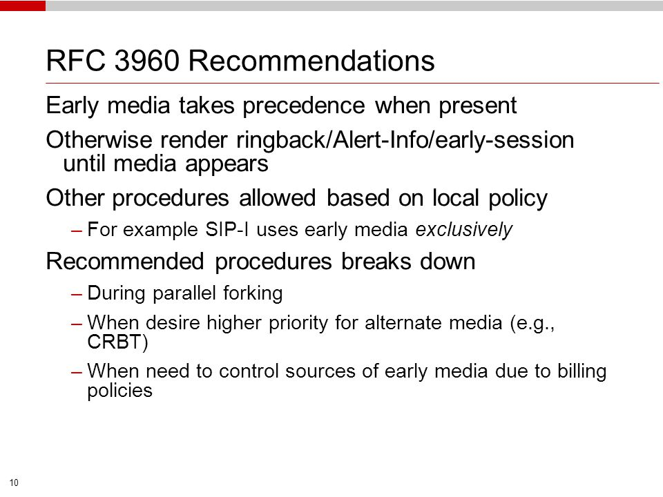 10 RFC 3960 Recommendations Early media takes precedence when present Otherwise render ringback/Alert-Info/early-session until media appears Other pro