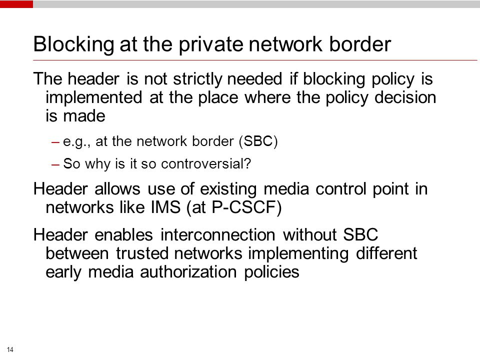 14 Blocking at the private network border The header is not strictly needed if blocking policy is implemented at the place where the policy decision i