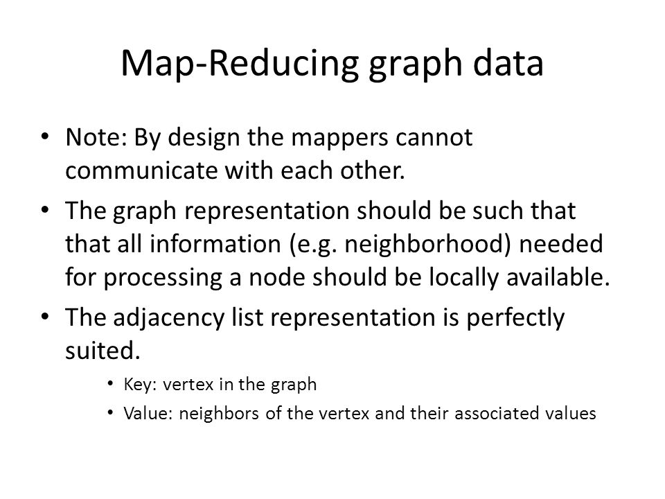 Map-Reducing graph data Note: By design the mappers cannot communicate with each other.