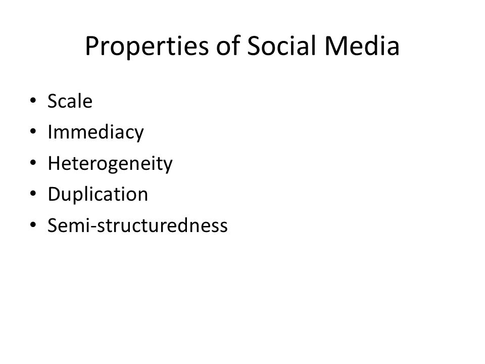 Properties of Social Media Scale Immediacy Heterogeneity Duplication Semi-structuredness