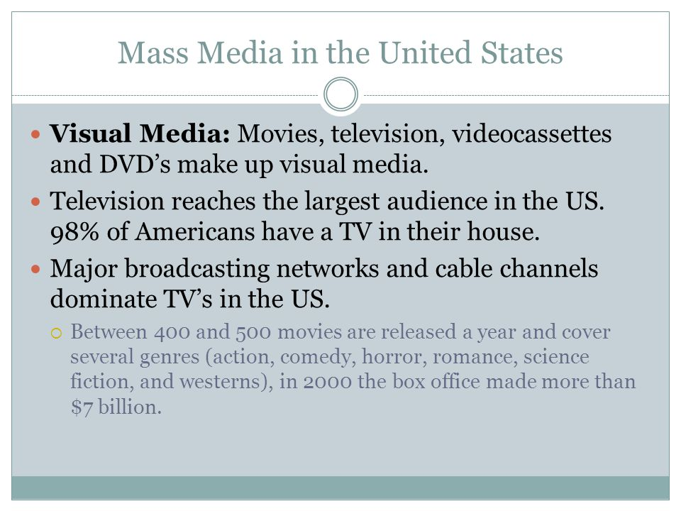 Mass Media in the United States Visual Media: Movies, television, videocassettes and DVD's make up visual media.