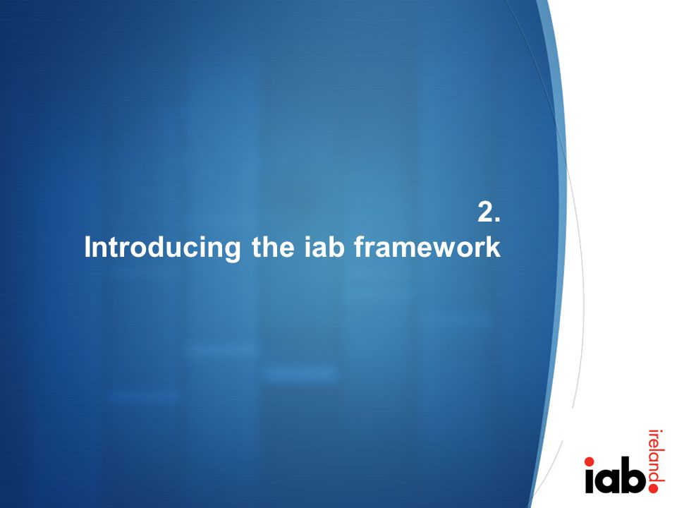 2. Introducing the iab framework