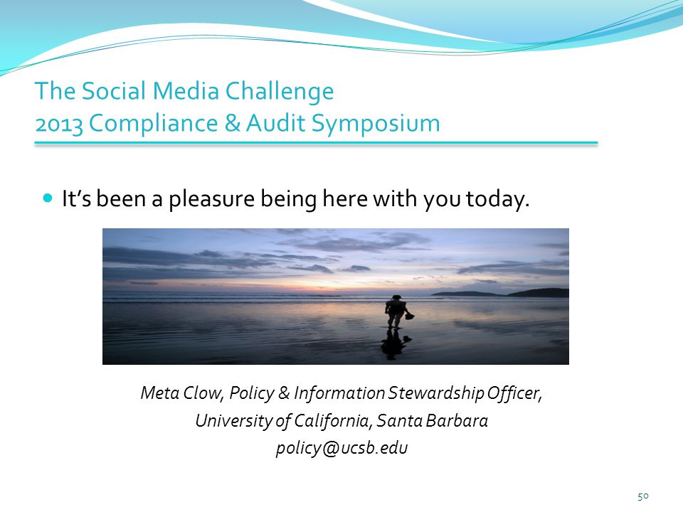 The Social Media Challenge 2013 Compliance & Audit Symposium It's been a pleasure being here with you today.