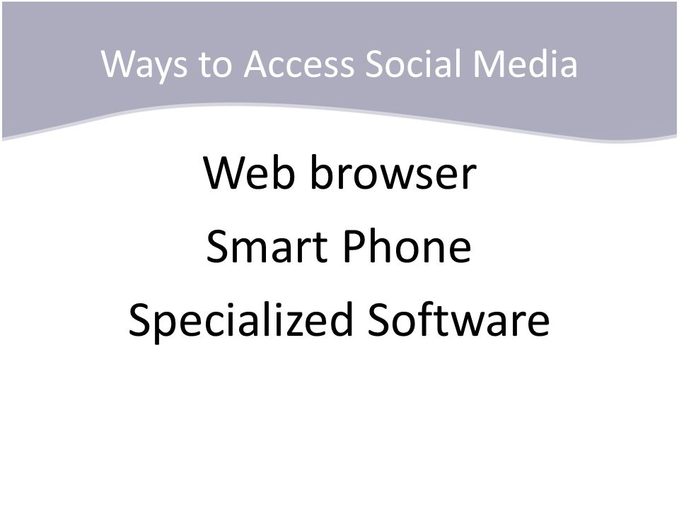 Ways to Access Social Media Web browser Smart Phone Specialized Software