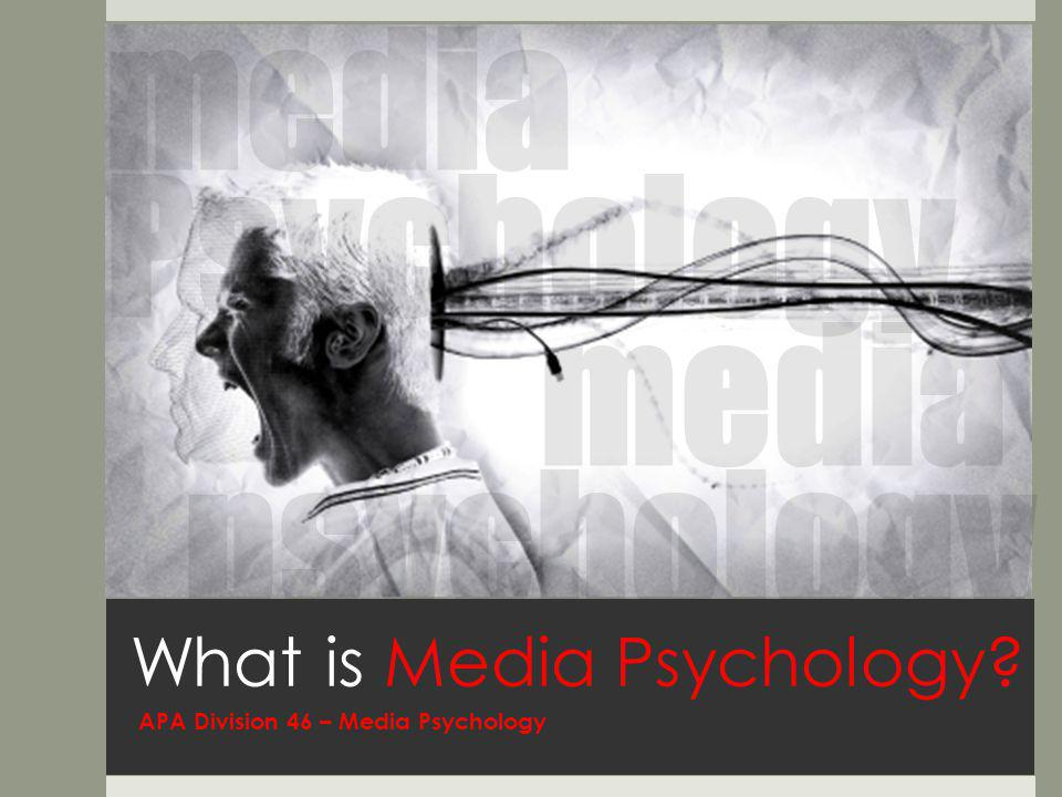 What is Media Psychology APA Division 46 – Media Psychology