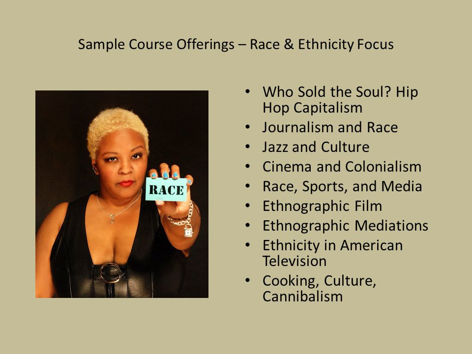 Sample Course Offerings – Race & Ethnicity Focus Who Sold the Soul.