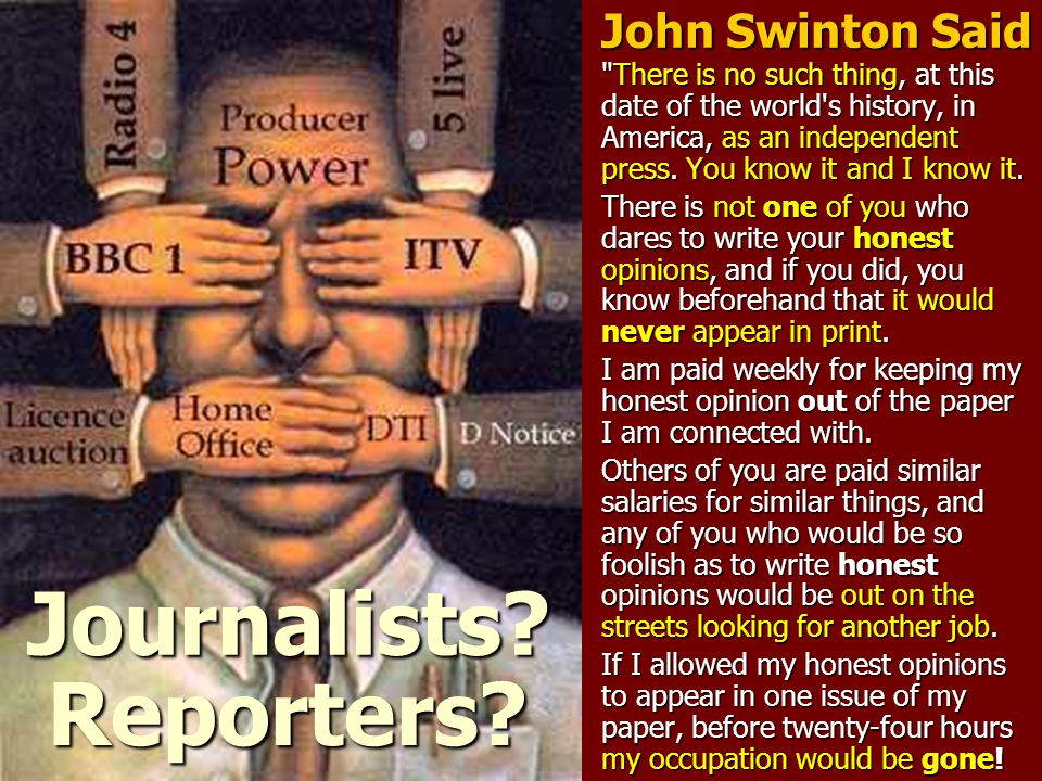 John Swinton Said There is no such thing, at this date of the world s history, in America, as an independent press.