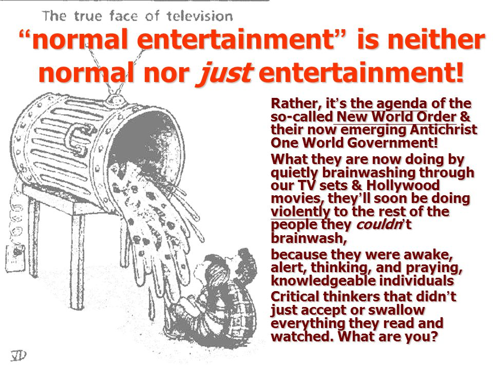 normal entertainment is neither normal nor just entertainment.