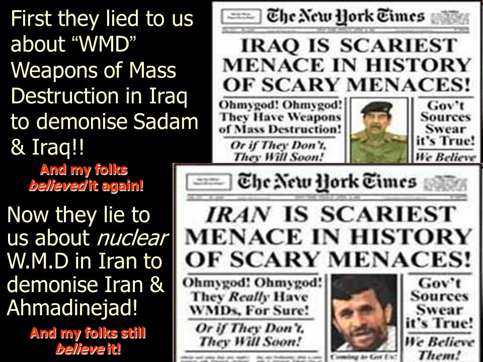 First they lied to us about WMD Weapons of Mass Destruction in Iraq to demonise Sadam & Iraq!.