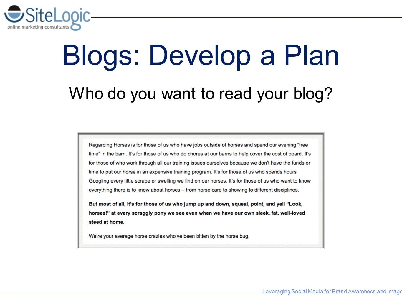 Leveraging Social Media for Brand Awareness and Image Blogs: Develop a Plan Who do you want to read your blog?