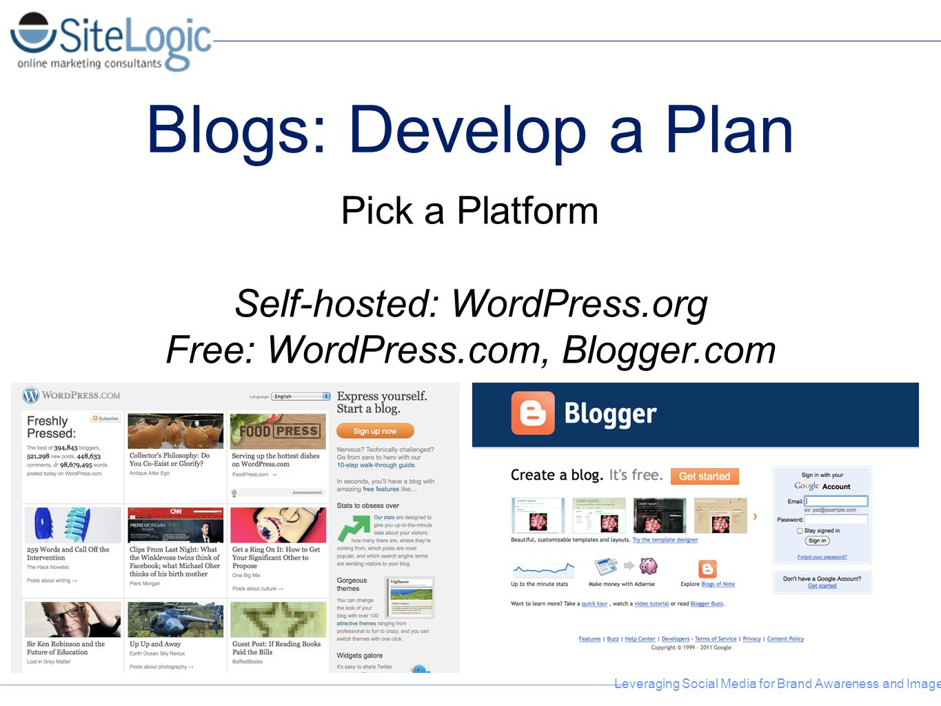 Leveraging Social Media for Brand Awareness and Image Blogs: Develop a Plan Pick a Platform Self-hosted: WordPress.org Free: WordPress.com, Blogger.co