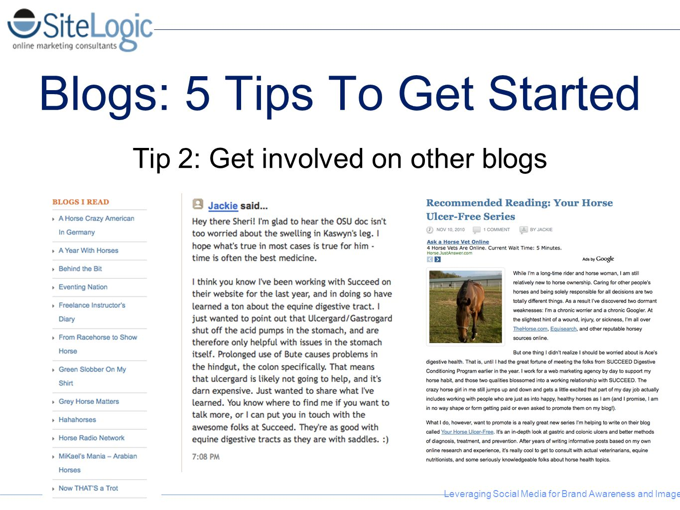 Leveraging Social Media for Brand Awareness and Image Blogs: 5 Tips To Get Started Tip 2: Get involved on other blogs