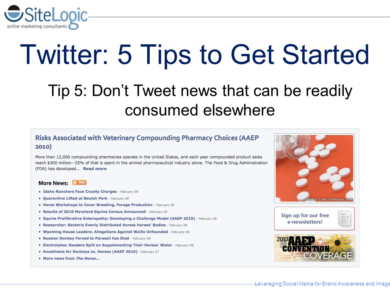 Leveraging Social Media for Brand Awareness and Image Twitter: 5 Tips to Get Started Tip 5: Don't Tweet news that can be readily consumed elsewhere