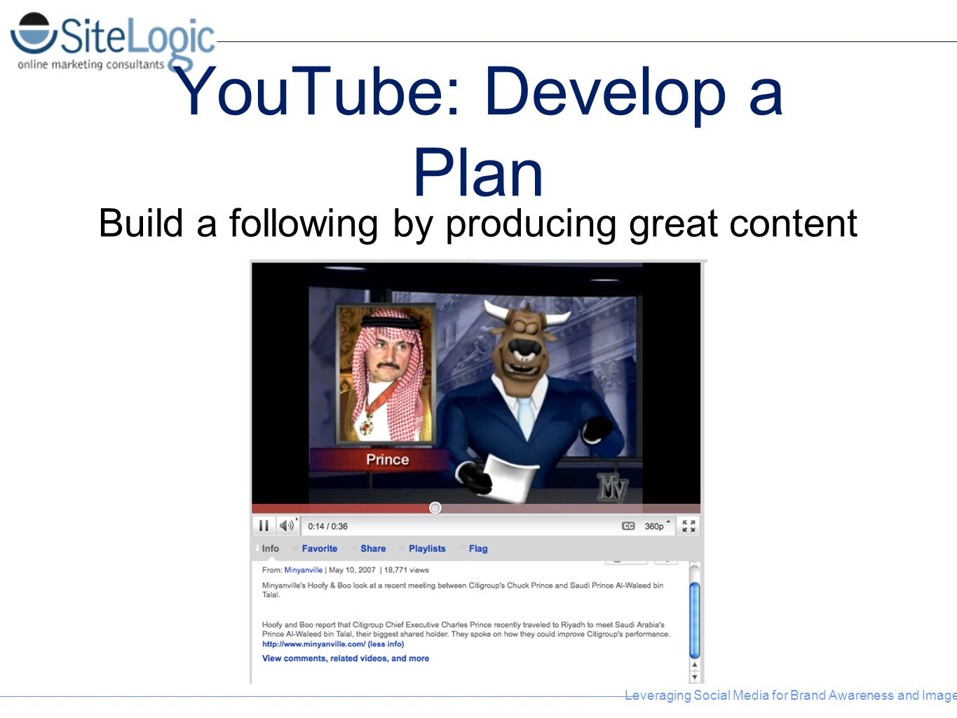 Leveraging Social Media for Brand Awareness and Image YouTube: Develop a Plan Build a following by producing great content