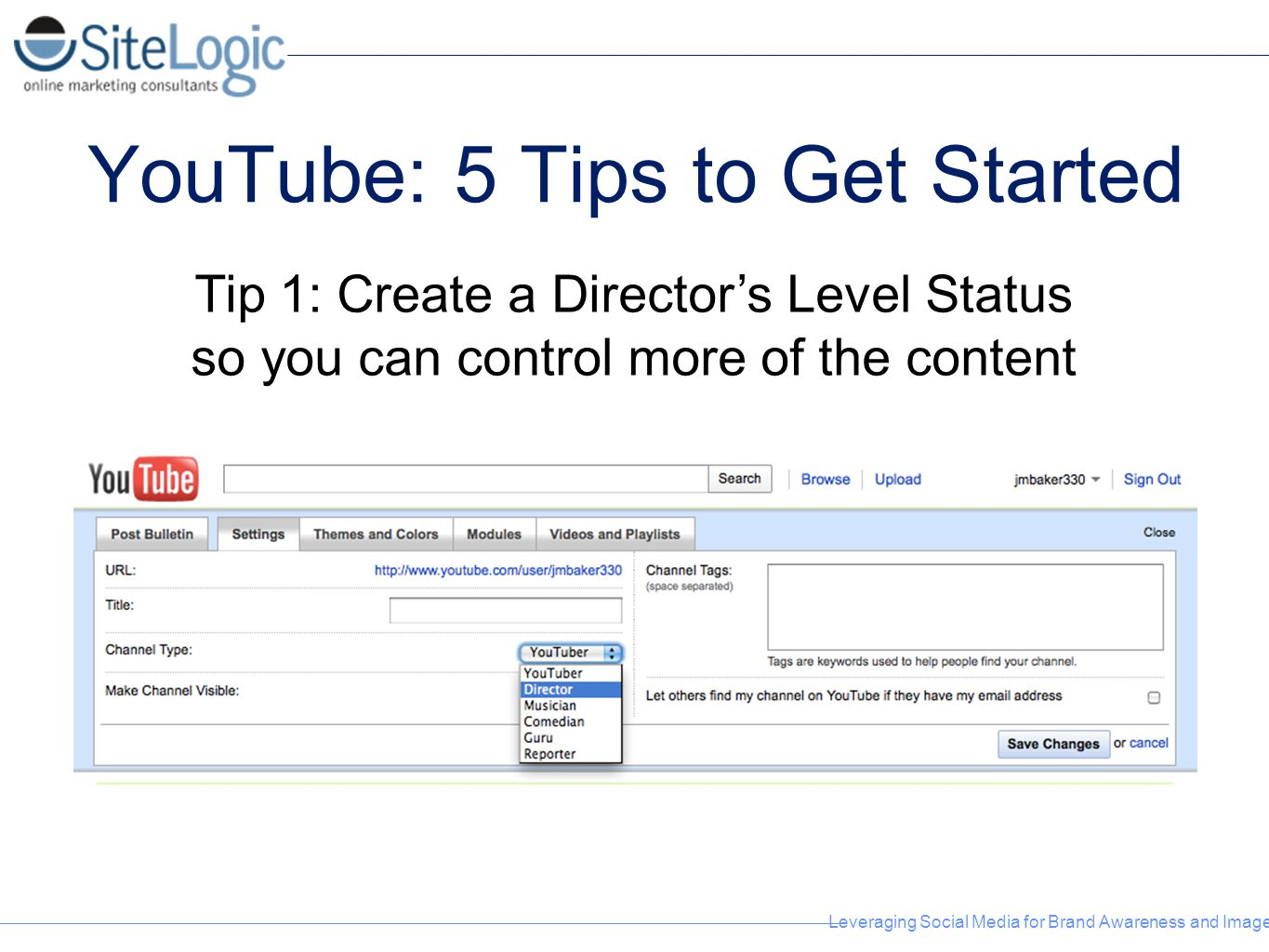 Leveraging Social Media for Brand Awareness and Image YouTube: 5 Tips to Get Started Tip 1: Create a Director's Level Status so you can control more o