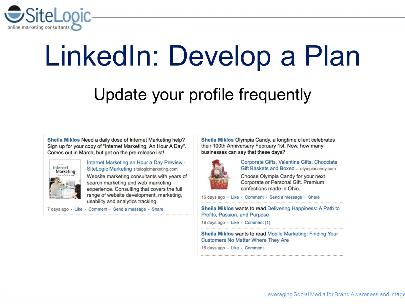 Leveraging Social Media for Brand Awareness and Image LinkedIn: Develop a Plan Update your profile frequently