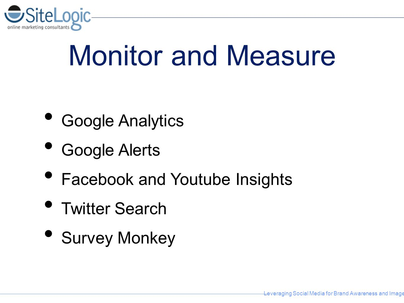 Leveraging Social Media for Brand Awareness and Image Monitor and Measure Google Analytics Google Alerts Facebook and Youtube Insights Twitter Search