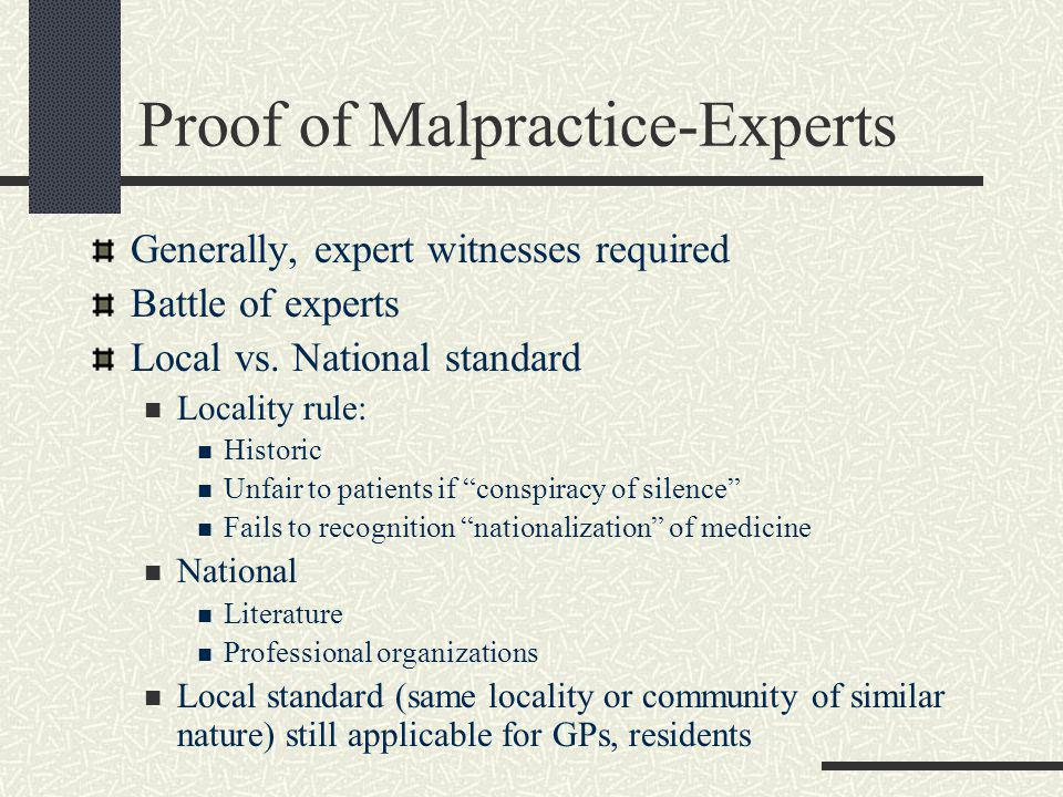 Proof of Malpractice-Experts Generally, expert witnesses required Battle of experts Local vs.