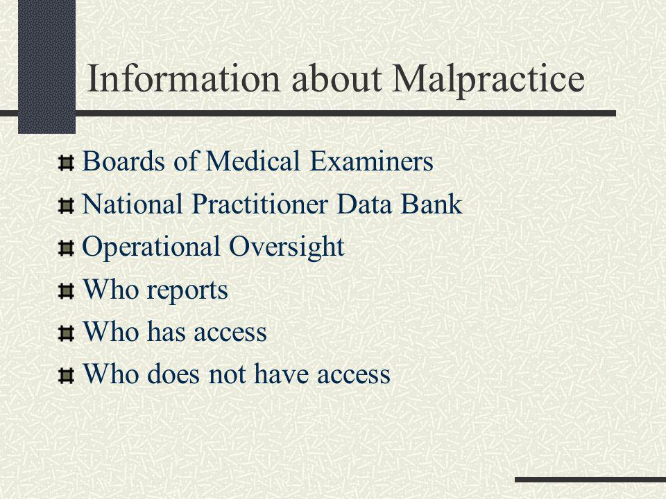 Information about Malpractice Boards of Medical Examiners National Practitioner Data Bank Operational Oversight Who reports Who has access Who does not have access