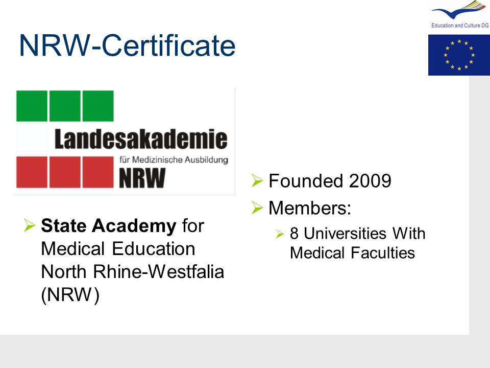 NRW-Certificate  Founded 2009  Members:  8 Universities With Medical Faculties  State Academy for Medical Education North Rhine-Westfalia (NRW)