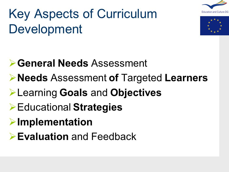 Key Aspects of Curriculum Development  General Needs Assessment  Needs Assessment of Targeted Learners  Learning Goals and Objectives  Educational Strategies  Implementation  Evaluation and Feedback