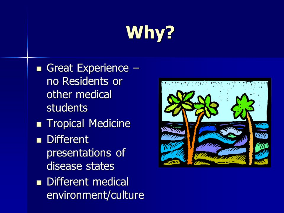Why? Prepare for service after Medical School/Residency Prepare for service after Medical School/Residency Educational Educational Service to others S