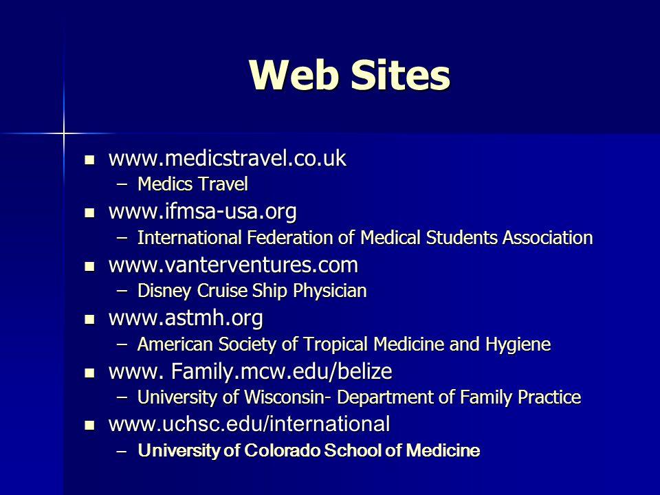 Web Sites www.cfhi.org www.cfhi.org –Child Family Health International www.imva.org www.imva.org –International Medical Volunteer Association www.amsa.org www.amsa.org –American Medical Student Association www.ifmsa.org www.ifmsa-usa.org www.ifmsa.org www.ifmsa-usa.org –International Federation of Medical Student Associations www.ihmec.org www.ihmec.org –International Health Medical Education Consortium www.who.int www.who.int –World Health Organization