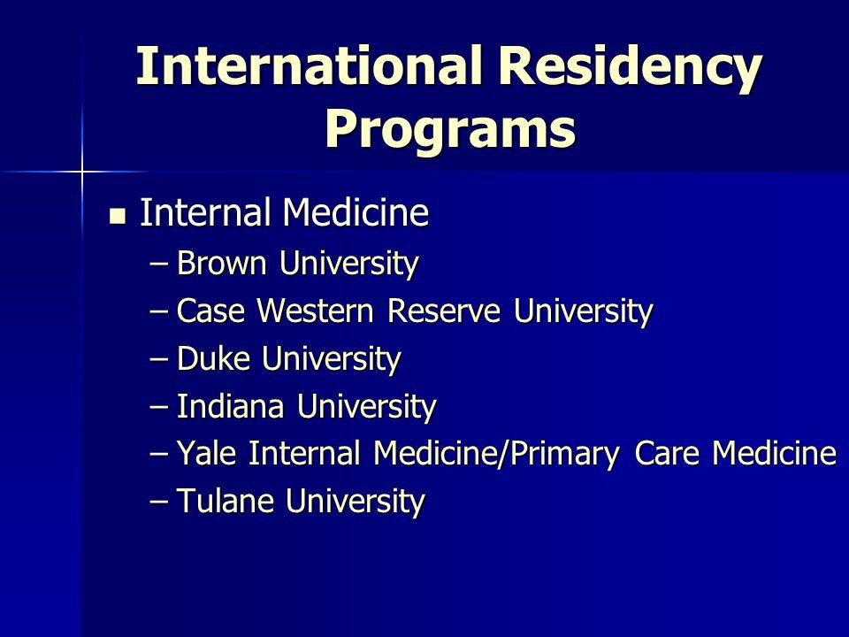 International Residency Programs Emergency Medicine Emergency Medicine –Brown University –John Hopkins University –Loma Linda University –University of Illinois at Chicago –Medical College of Georgia