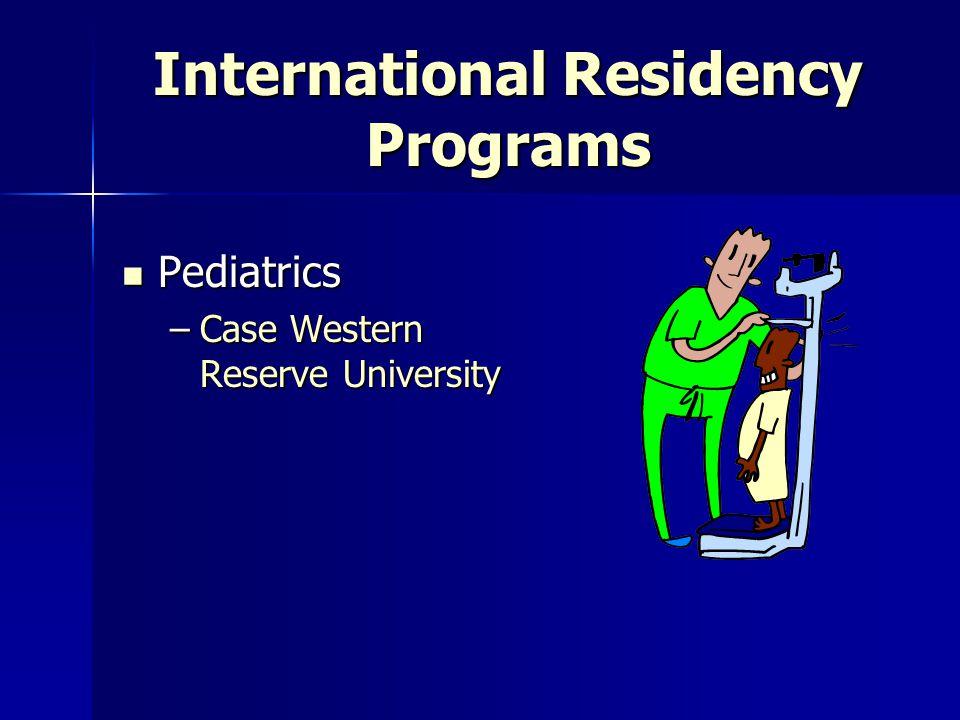 International Residency Programs Internal Medicine Internal Medicine –Brown University –Case Western Reserve University –Duke University –Indiana University –Yale Internal Medicine/Primary Care Medicine –Tulane University