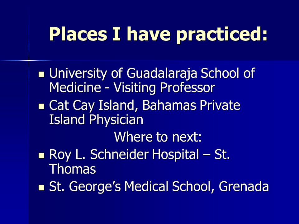 Places I have practiced: Chubu Hospital, Okinawa, Japan, Visiting Professor Chubu Hospital, Okinawa, Japan, Visiting Professor Gov.