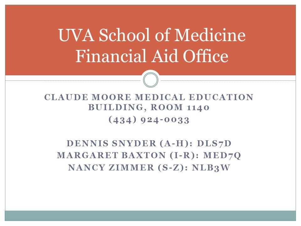 CLAUDE MOORE MEDICAL EDUCATION BUILDING, ROOM 1140 (434) 924-0033 DENNIS SNYDER (A-H): DLS7D MARGARET BAXTON (I-R): MED7Q NANCY ZIMMER (S-Z): NLB3W UVA School of Medicine Financial Aid Office
