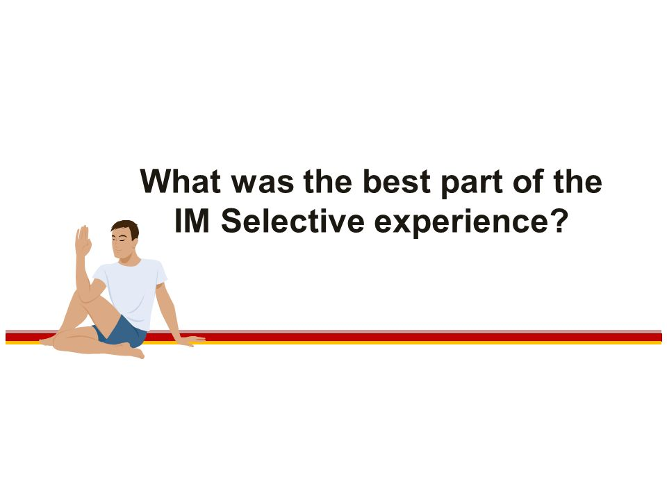 What was the best part of the IM Selective experience