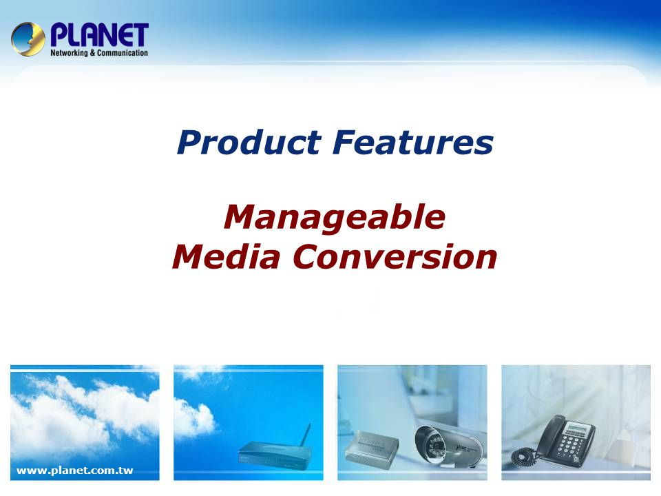 www.planet.com.tw Product Features Manageable Media Conversion