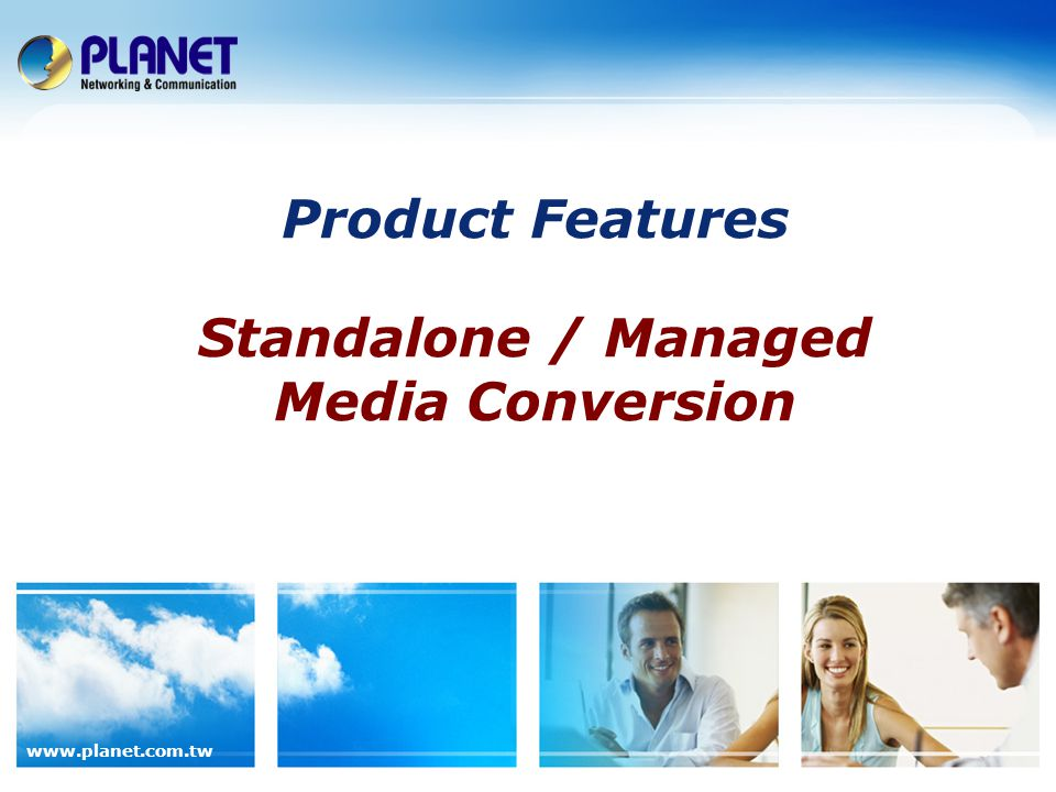www.planet.com.tw Product Features Standalone / Managed Media Conversion