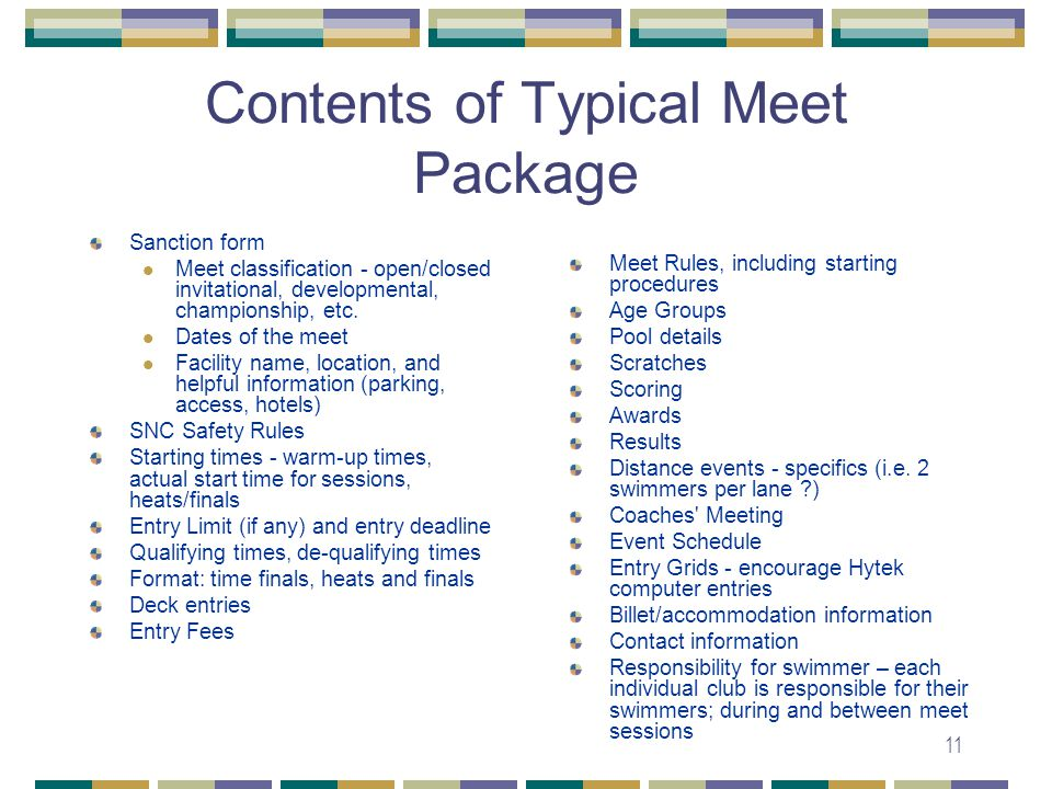 11 Contents of Typical Meet Package Sanction form Meet classification - open/closed invitational, developmental, championship, etc.