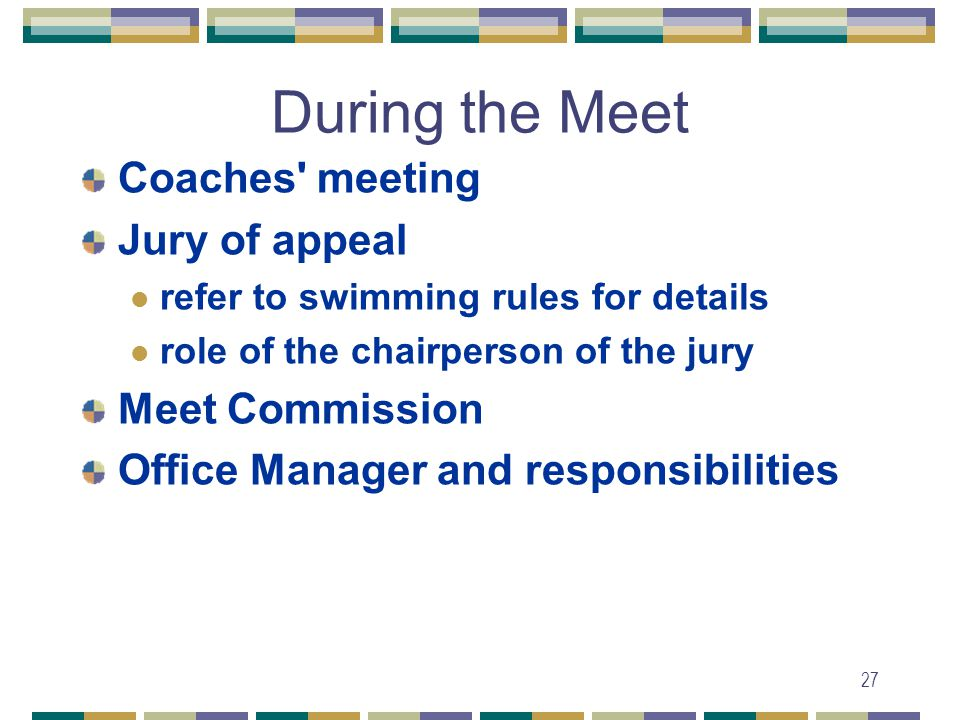 27 During the Meet Coaches meeting Jury of appeal refer to swimming rules for details role of the chairperson of the jury Meet Commission Office Manager and responsibilities