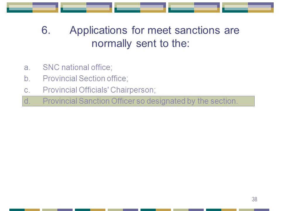 38 6. Applications for meet sanctions are normally sent to the: a.