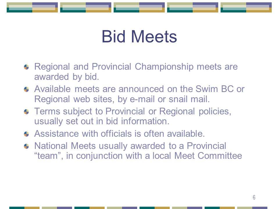 6 Bid Meets Regional and Provincial Championship meets are awarded by bid.
