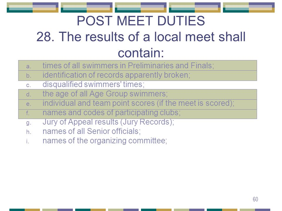 60 POST MEET DUTIES 28. The results of a local meet shall contain: a.