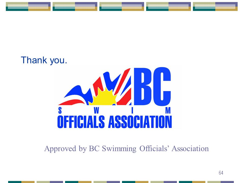 64 Thank you. Approved by BC Swimming Officials' Association