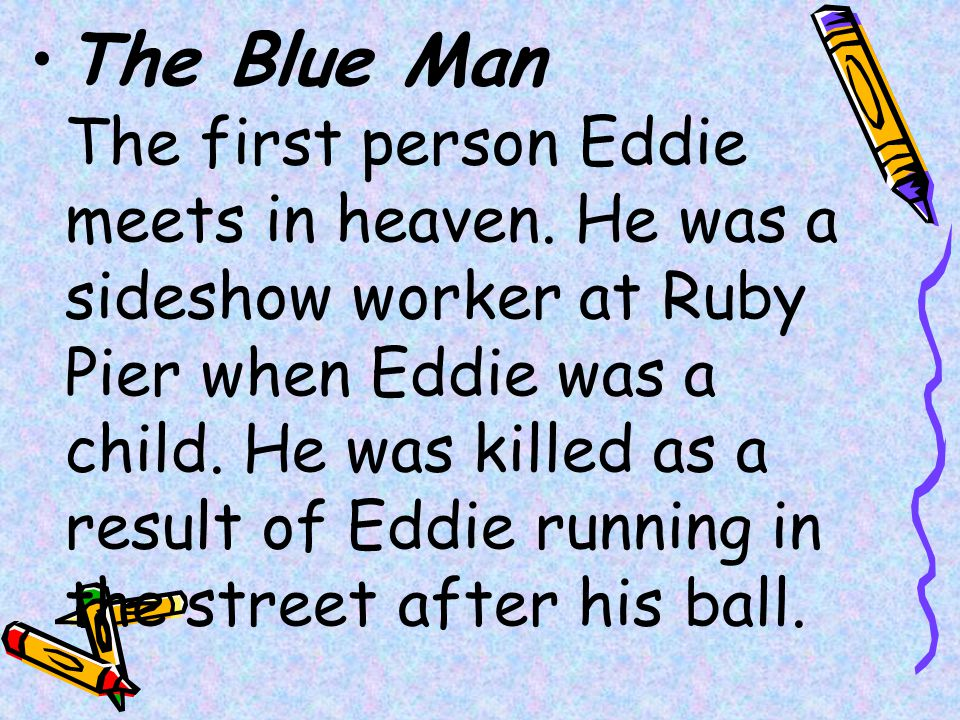The Blue Man The first person Eddie meets in heaven.